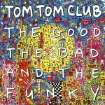"Tom Tom Club ""The Good, The Bad and the Funky"""